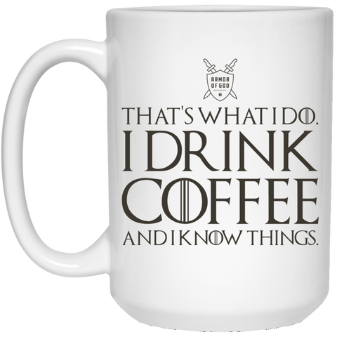 Game of Thrones Inspired, I Drink Coffee and I know things | White Coffee Mug