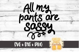 All My Pants Are Sassy - SVG, PNG, DXF