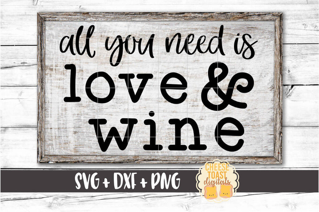 All You Need Is Love And Wine Svg Free And Premium Svg Files Cheese Toast Digitals