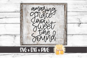 Amazing Grace How Sweet The Sound - SVG, PNG, DXF