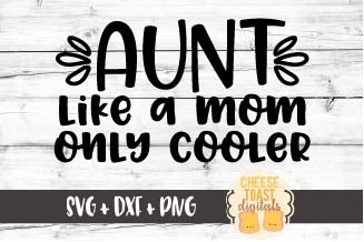 Aunt Like A Mom Only Cooler - SVG, PNG, DXF