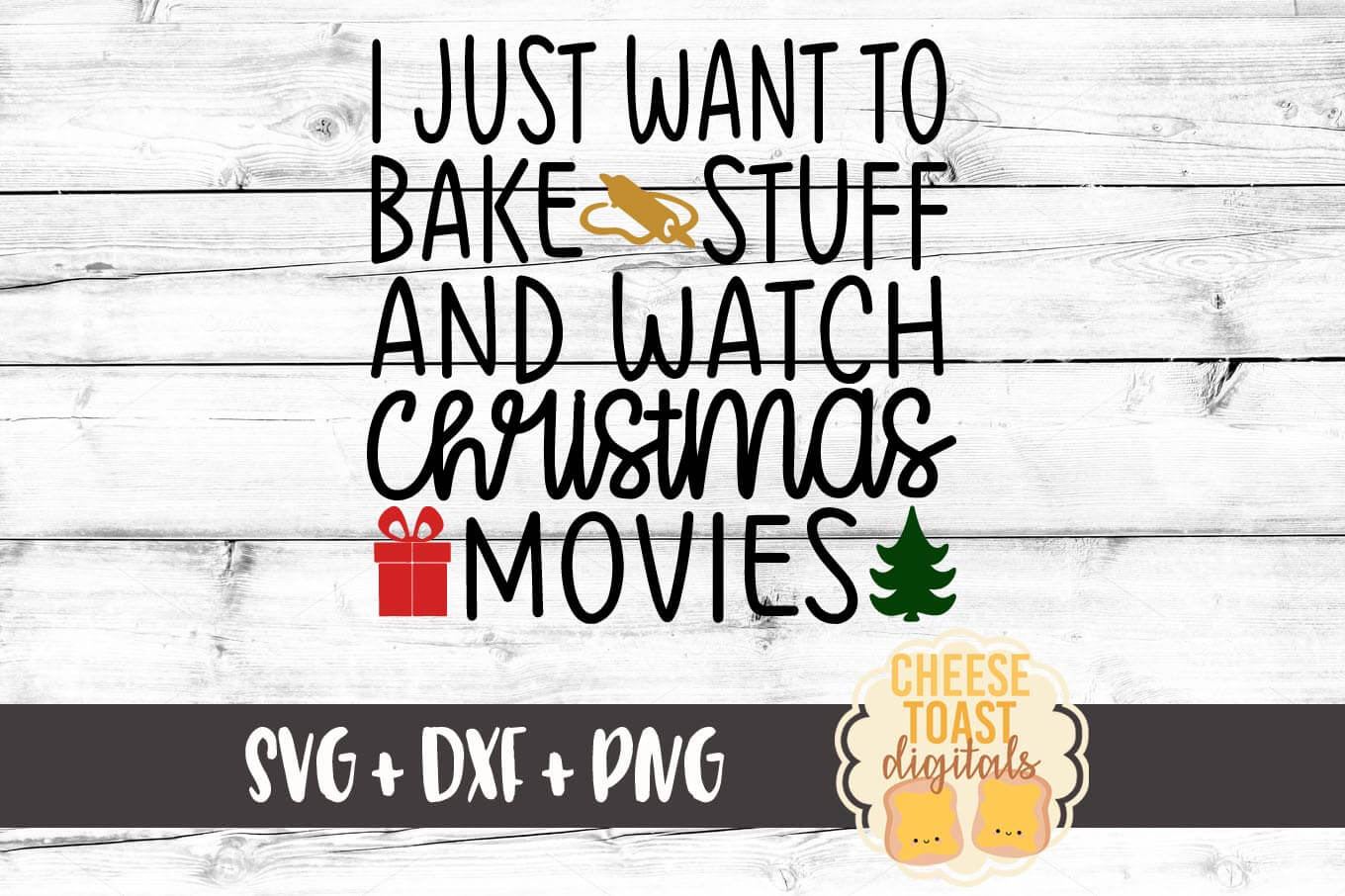 I Just Want To Bake Stuff and Watch Christmas Movies - SVG, PNG, DXF
