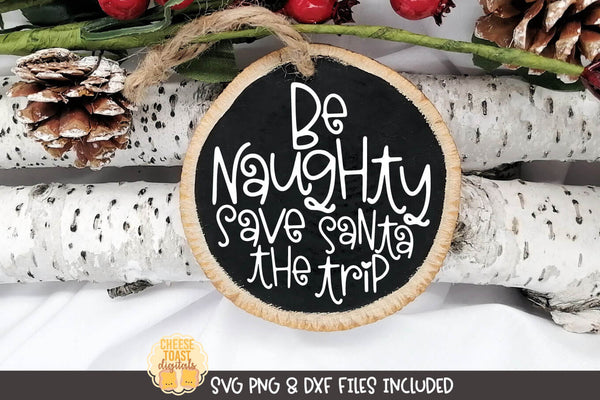 Be Naughty Save Santa The Trip | Christmas Ornament