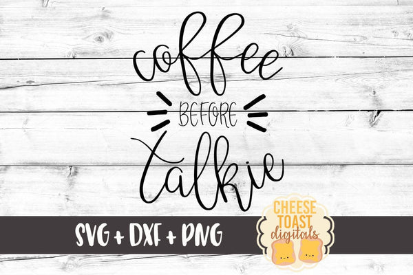 Coffee Before Talkie - SVG, PNG, DXF