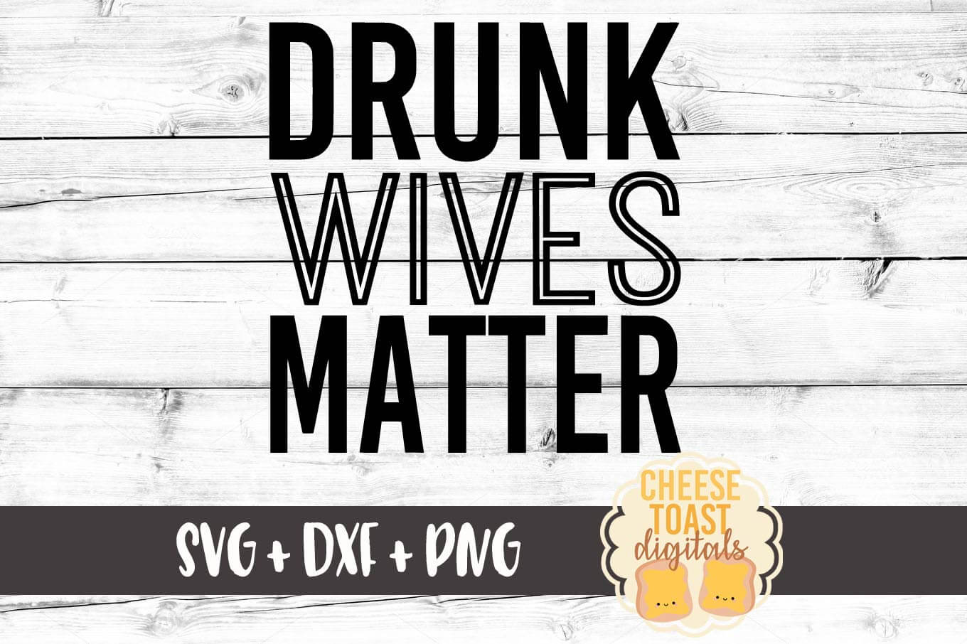 Drunk Wives Matter - SVG, PNG, DXF