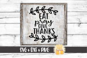 Eat Pray Give Thanks - SVG, PNG, DXF