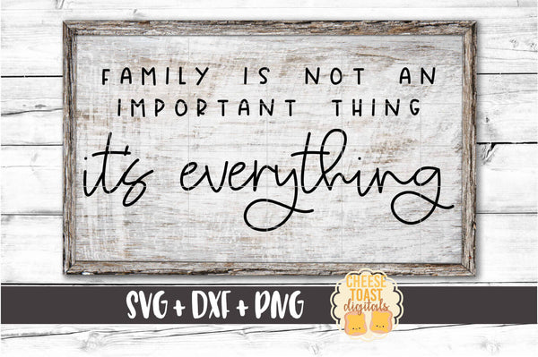 Family Is Not An Important Thing It's Everything