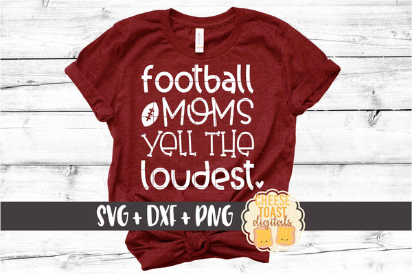 Football Moms Yell The Loudest