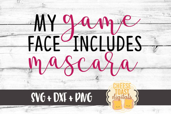 My Game Face Includes Mascara - SVG, PNG, DXF
