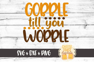 Gobble Till You Wobble - SVG, PNG, DXF