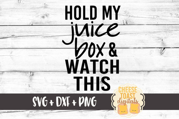 Hold My Juice Box and Watch This - SVG, PNG, DXF