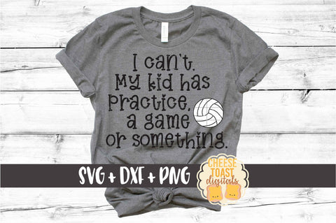 I Can't My Kid Has Practice A Game or Something - Volleyball