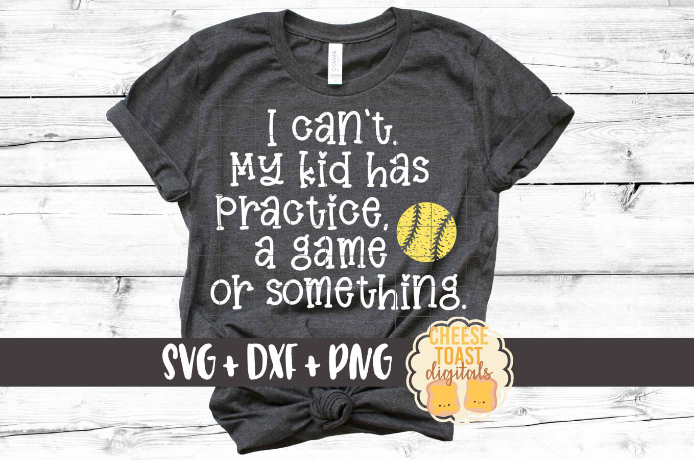 I Can't My Kid Has Practice A Game Or Something - Softball