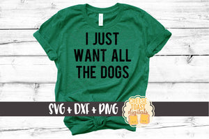 I Just Want All The Dogs - SVG, PNG, DXF