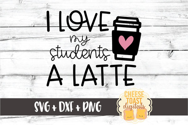 I Love My Students A Latte