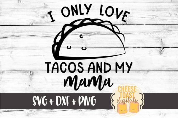 I Only Love Tacos and My Mama