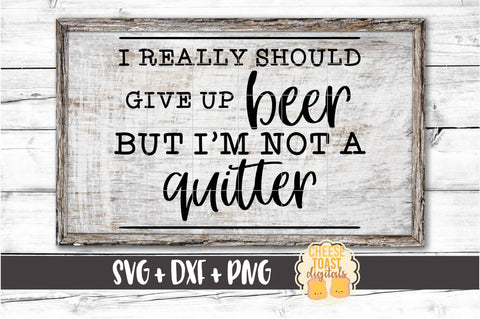 I Really Should Give Up Beer But I'm Not A Quitter