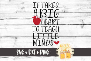 It Takes A Big Heart To Teach Little Minds - SVG, PNG, DXF