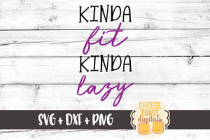 Kinda Fit Kinda Lazy - SVG, PNG, DXF