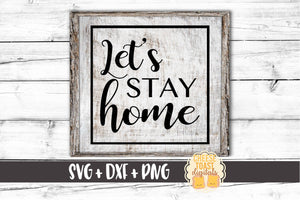 Let's Stay Home - SVG, PNG, DXF