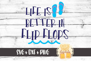 Life Is Better In Flip Flops - SVG, PNG, DXF