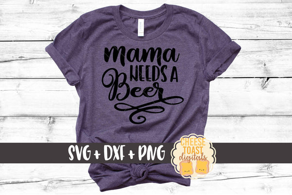 Mama Needs A Beer - SVG, PNG, DXF