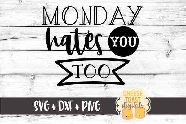 Monday Hates You Too - SVG, PNG, DXF