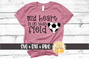 My Heart Is On That Field - Soccer