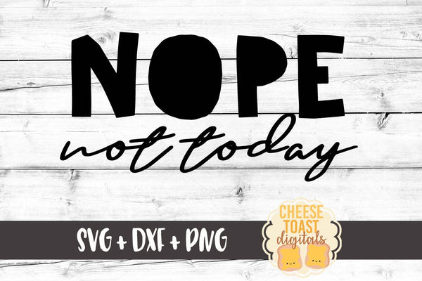 Nope Not Today - SVG, PNG, DXF