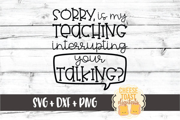 Sorry Is My Teaching Interrupting Your Talking?