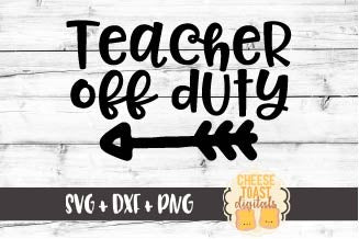 Teacher Off Duty - SVG, PNG, DXF