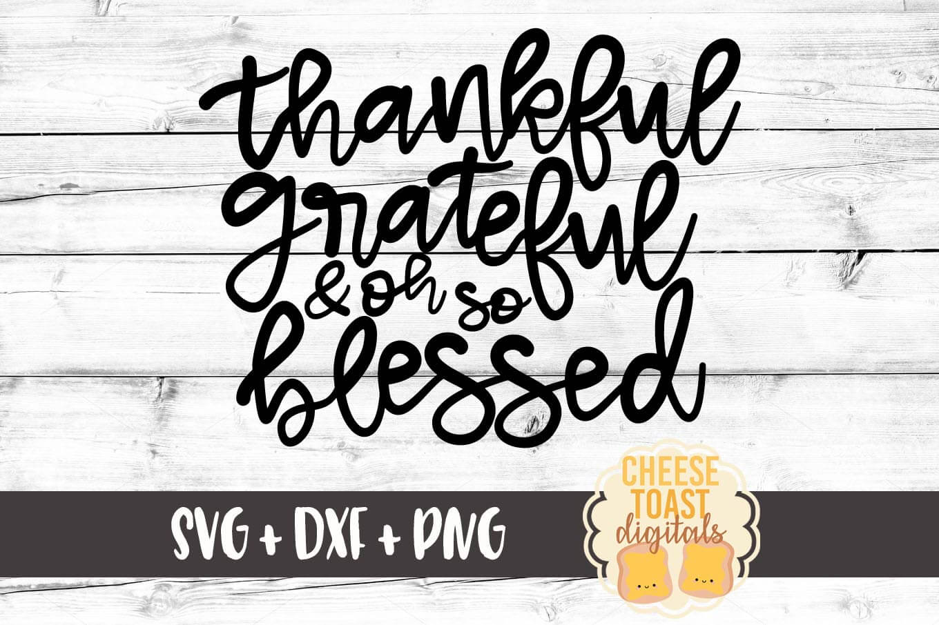Thankful Grateful and Oh So Blessed - SVG, PNG, DXF