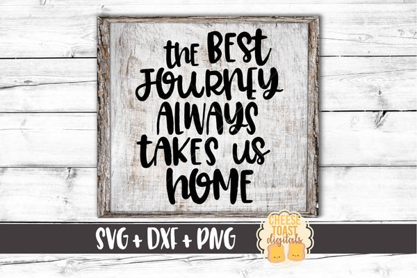 The Best Journey Always Takes Us Home - SVG, PNG, DXF