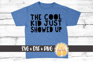 The Cool Kid Just Showed Up - SVG, PNG, DXF
