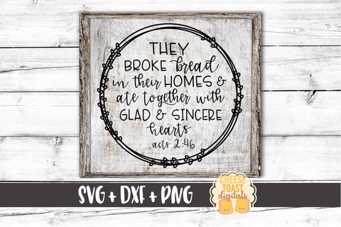 They Broke Bread In Their Homes and Ate Together with Glad and Sincere Hearts - Acts 2:46 - SVG, PNG, DXF