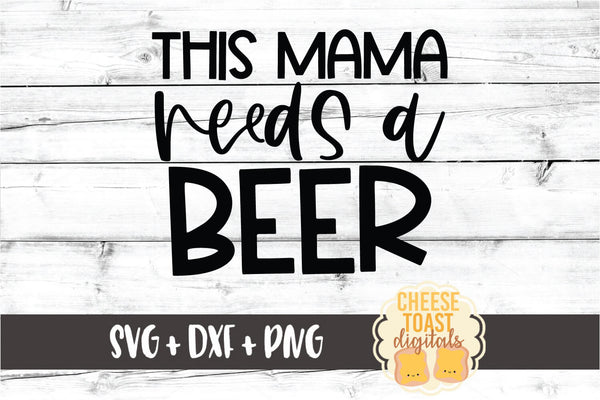 This Mama Needs A Beer