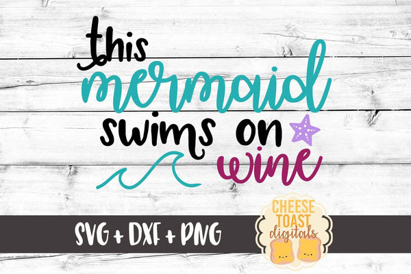 This Mermaid Swims on Wine - SVG, PNG, DXF
