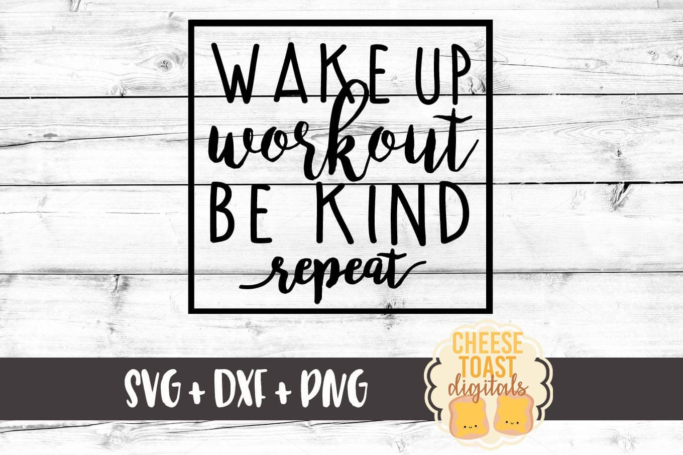 Wake Up Workout Be Kind Repeat - SVG, PNG, DXF
