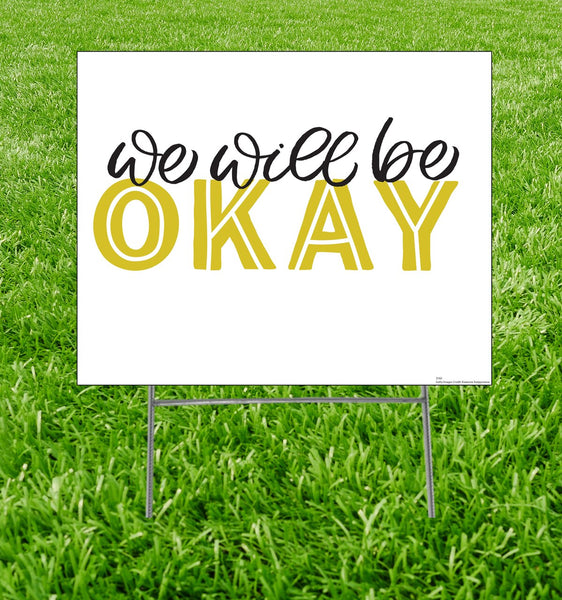 We will be Okay Yard Sign