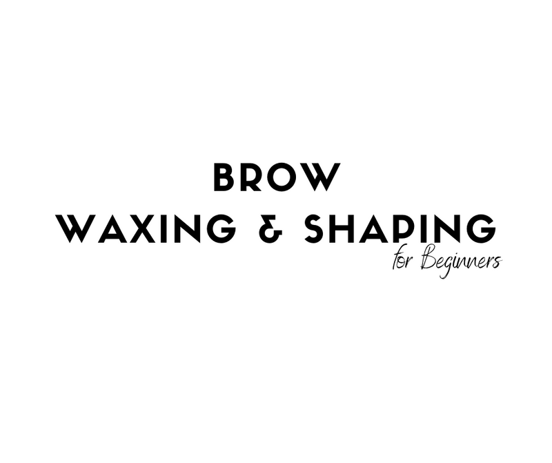 DEPOSIT: Brow Waxing & Shaping for Beginners