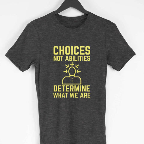 Men's T-Shirt - Choices Determine What we Are!