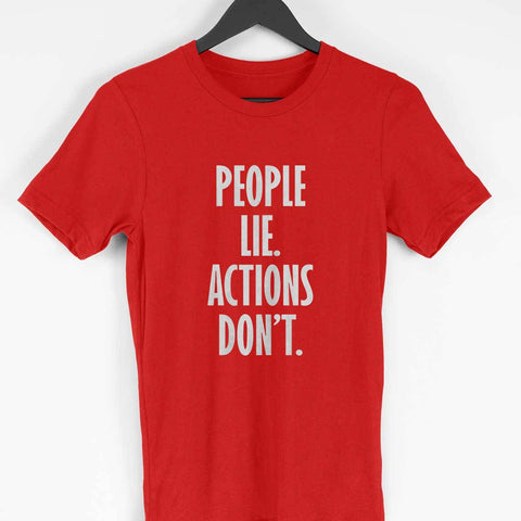 Men's T-Shirt - People Lie, Actions Don't