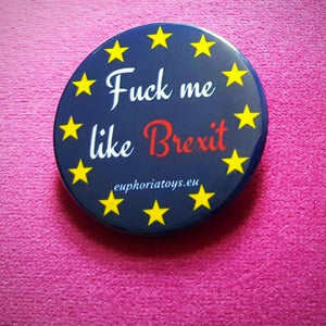 """Fuck Me Like Brexit"" Badge"