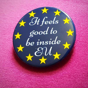 """It Feels Good to be Inside EU"" Badge"