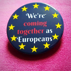 """We're Coming Together As Europeans"" Badge"