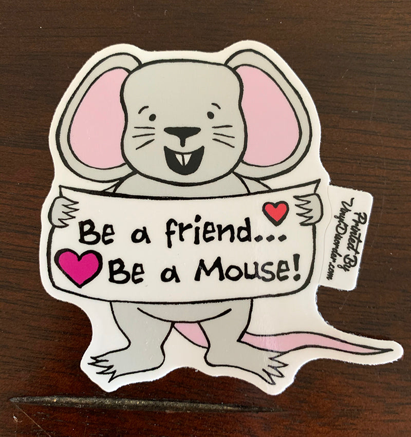 Mouse - Be a Friend!  Vinyl Sticker