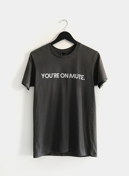You're On Mute T Shirt
