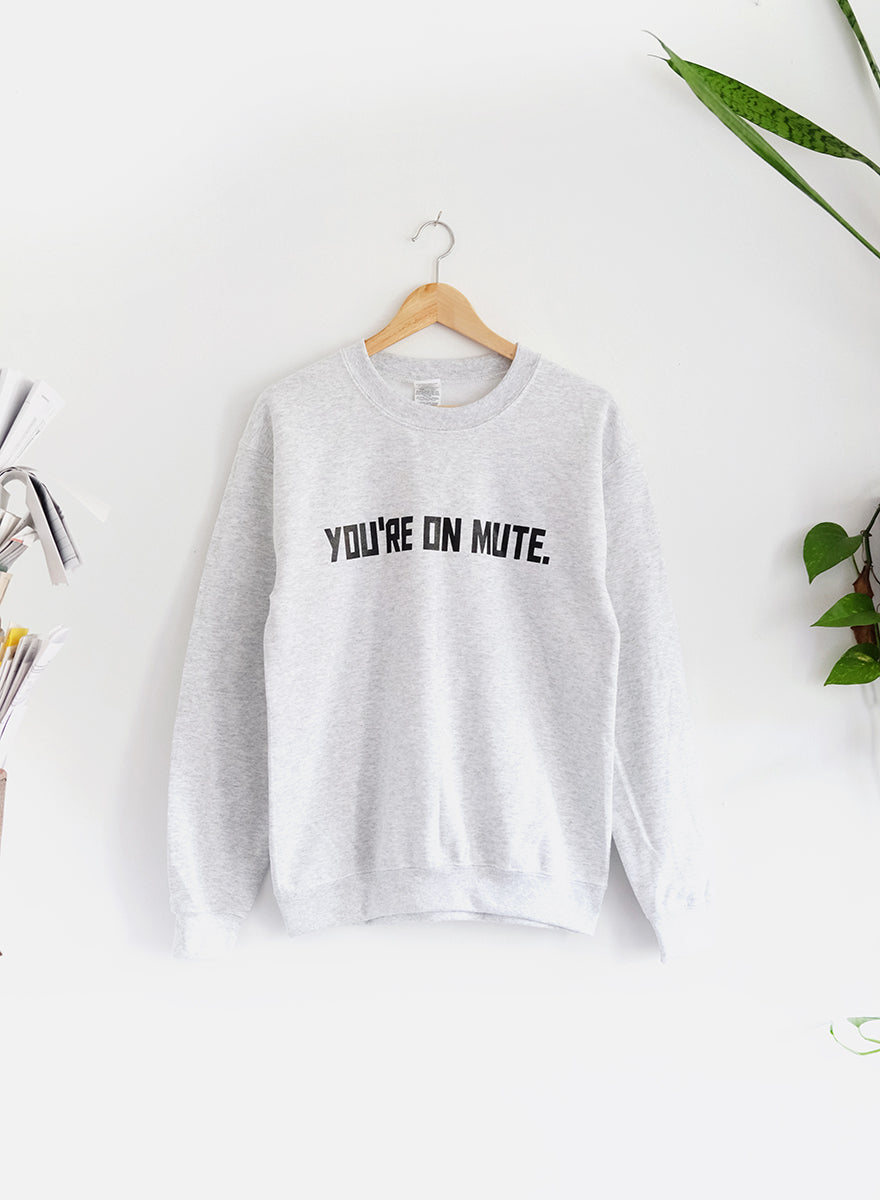 You're On Mute Sweatshirt