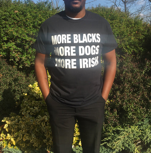 More Blacks More Dogs More Irish Tee