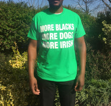 Load image into Gallery viewer, More Blacks More Dogs More Irish Tee